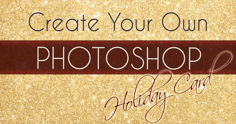 Tutorial: How to Create a Dazzling Holiday Card with Your Annual Family Photo