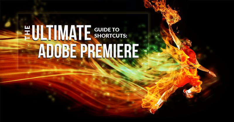 The Ultimate Guide to Adobe Premiere Keyboard Shortcuts